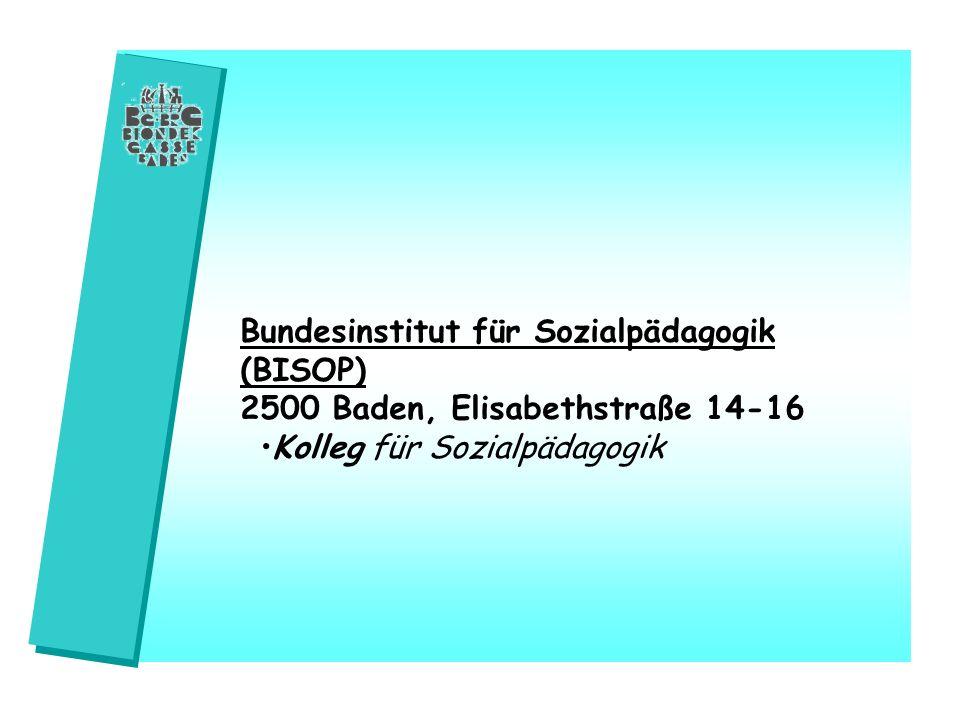 Bundesinstitut für Sozialpädagogik (BISOP) 2500 Baden, Elisabethstraße 14-16 Kolleg für Sozialpädagogik