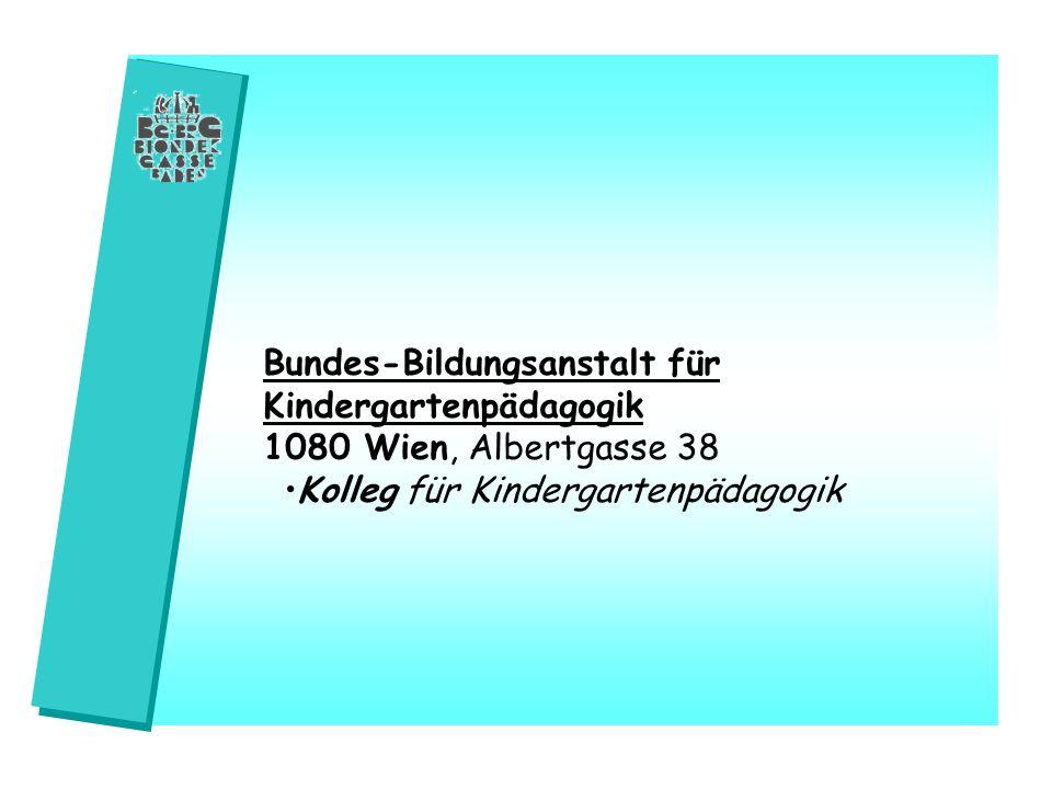 Bundes-Bildungsanstalt für Kindergartenpädagogik 1080 Wien, Albertgasse 38 Kolleg für Kindergartenpädagogik