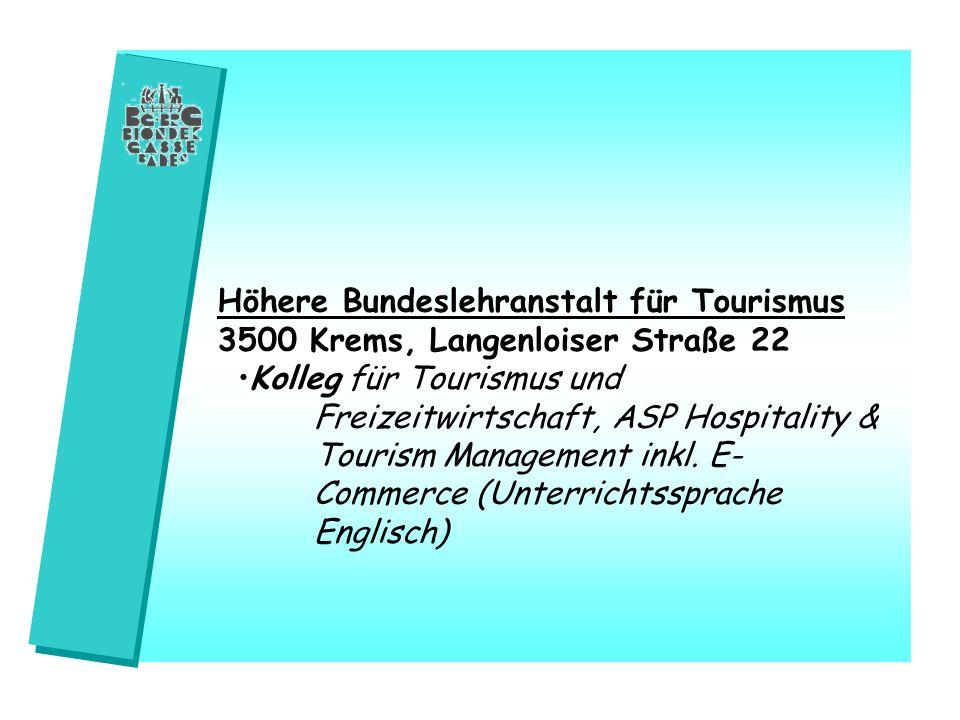 Höhere Bundeslehranstalt für Tourismus 3500 Krems, Langenloiser Straße 22 Kolleg für Tourismus und Freizeitwirtschaft, ASP Hospitality & Tourism Manag