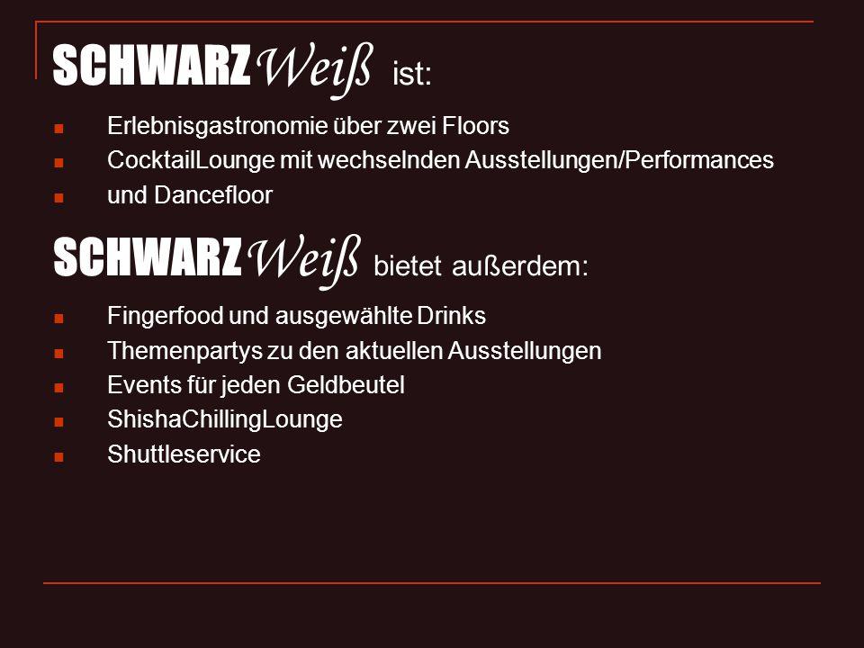 SCHWARZ Weiß ist: Erlebnisgastronomie über zwei Floors CocktailLounge mit wechselnden Ausstellungen/Performances und Dancefloor SCHWARZ Weiß bietet au