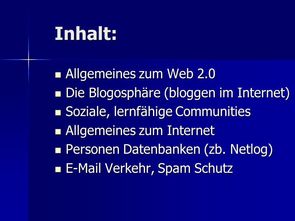 Inhalt: Allgemeines zum Web 2.0 Allgemeines zum Web 2.0 Die Blogosphäre (bloggen im Internet) Die Blogosphäre (bloggen im Internet) Soziale, lernfähig
