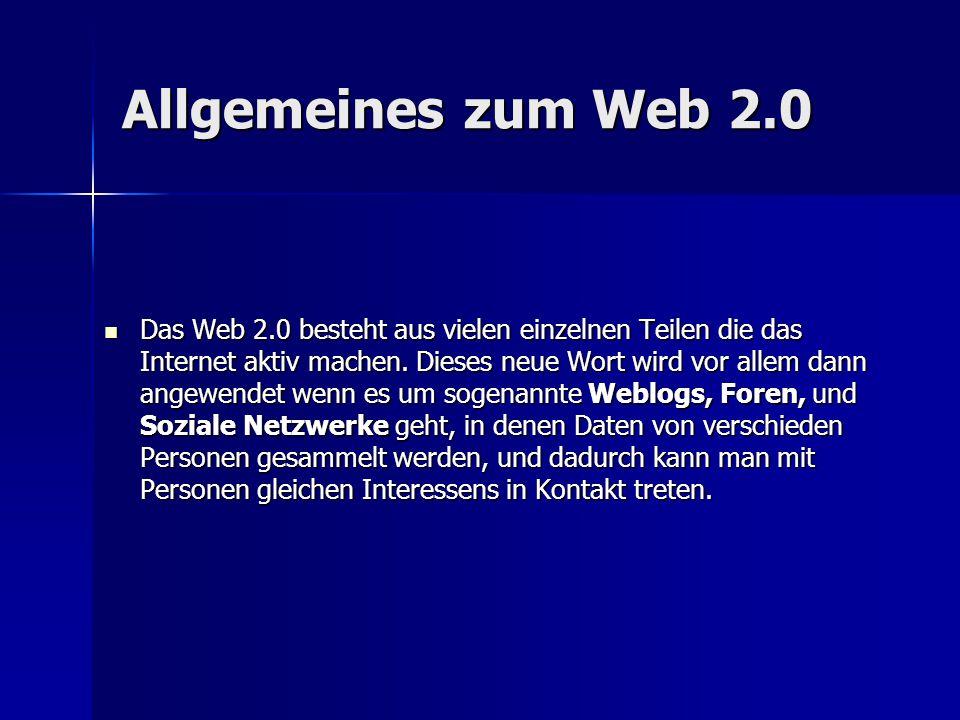 Allgemeines zum Web 2.0 Das Web 2.0 besteht aus vielen einzelnen Teilen die das Internet aktiv machen. Dieses neue Wort wird vor allem dann angewendet