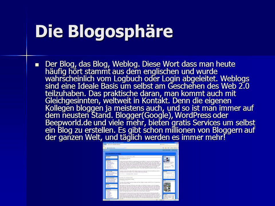 Die Blogosphäre Der Blog, das Blog, Weblog. Diese Wort dass man heute häufig hört stammt aus dem englischen und wurde wahrscheinlich vom Logbuch oder