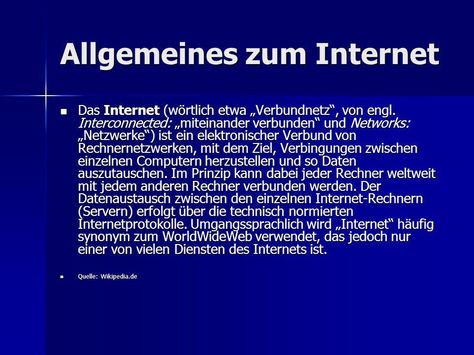 Allgemeines zum Internet Das Internet (wörtlich etwa Verbundnetz, von engl. Interconnected: miteinander verbunden und Networks: Netzwerke) ist ein ele