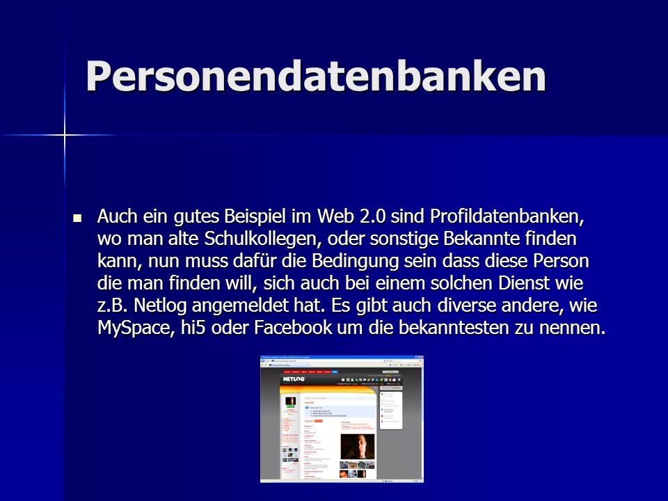 Personendatenbanken Auch ein gutes Beispiel im Web 2.0 sind Profildatenbanken, wo man alte Schulkollegen, oder sonstige Bekannte finden kann, nun muss