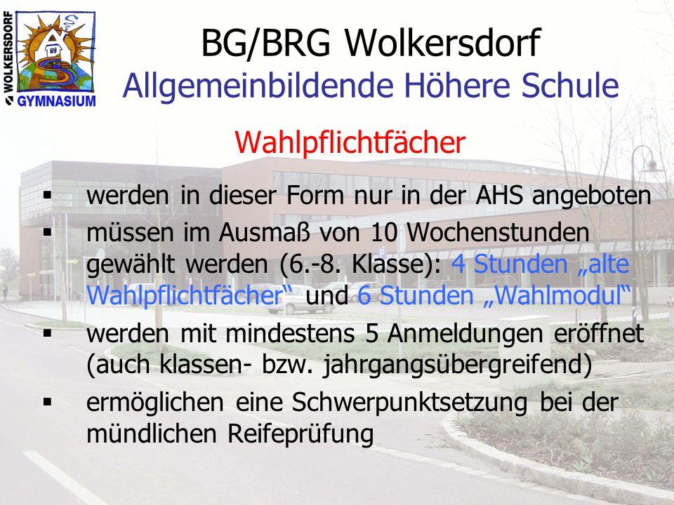 BG/BRG Wolkersdorf Allgemeinbildende Höhere Schule Wahlpflichtfächer werden in dieser Form nur in der AHS angeboten müssen im Ausmaß von 10 Wochenstunden gewählt werden (6.-8.