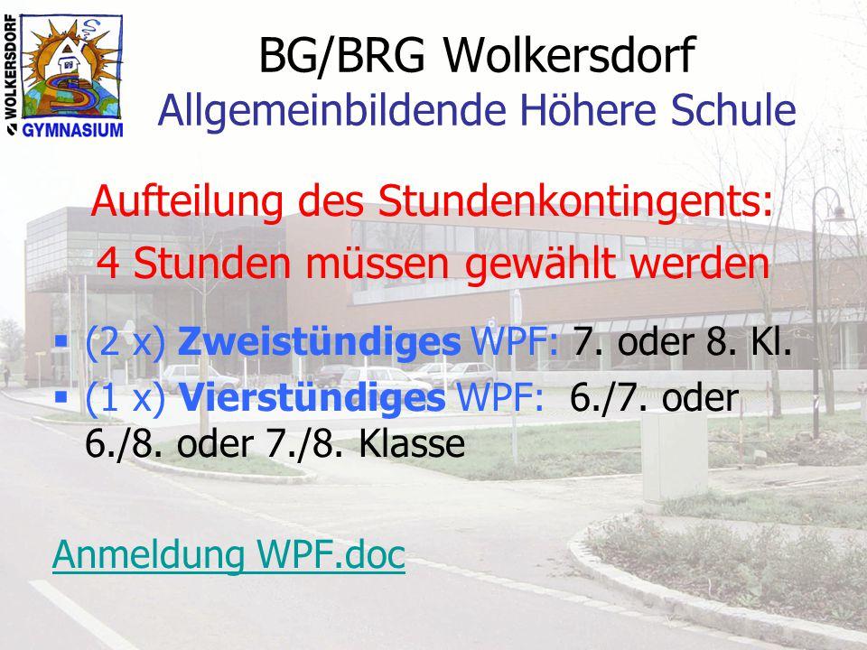 BG/BRG Wolkersdorf Allgemeinbildende Höhere Schule Aufteilung des Stundenkontingents: 4 Stunden müssen gewählt werden (2 x) Zweistündiges WPF: 7. oder