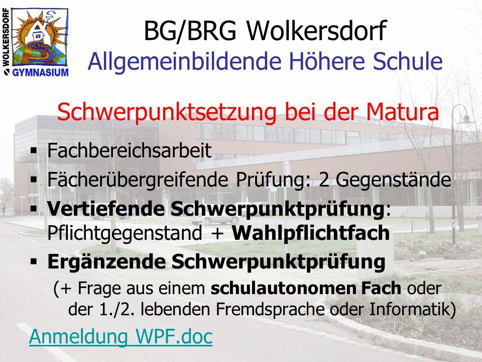 BG/BRG Wolkersdorf Allgemeinbildende Höhere Schule Schwerpunktsetzung bei der Matura Fachbereichsarbeit Fächerübergreifende Prüfung: 2 Gegenstände Ver