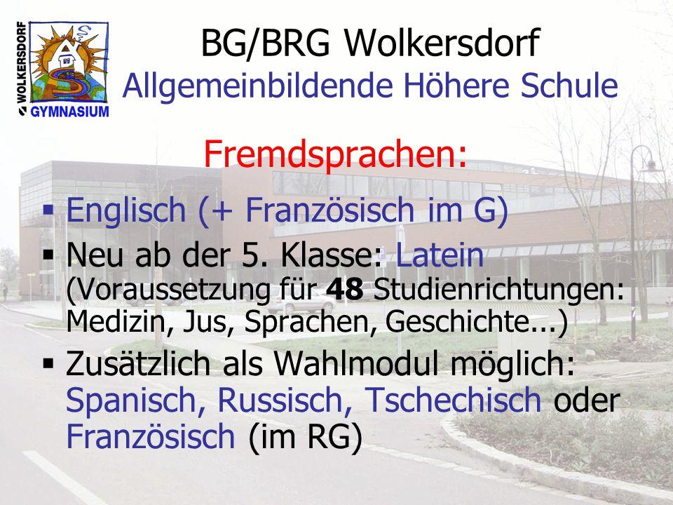 BG/BRG Wolkersdorf Allgemeinbildende Höhere Schule Fremdsprachen: Englisch (+ Französisch im G) Neu ab der 5. Klasse: Latein (Voraussetzung für 48 Stu