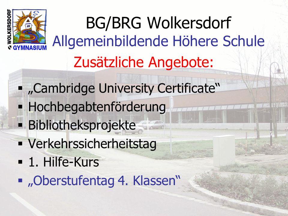 BG/BRG Wolkersdorf Allgemeinbildende Höhere Schule Zusätzliche Angebote: Cambridge University Certificate Hochbegabtenförderung Bibliotheksprojekte Verkehrssicherheitstag 1.