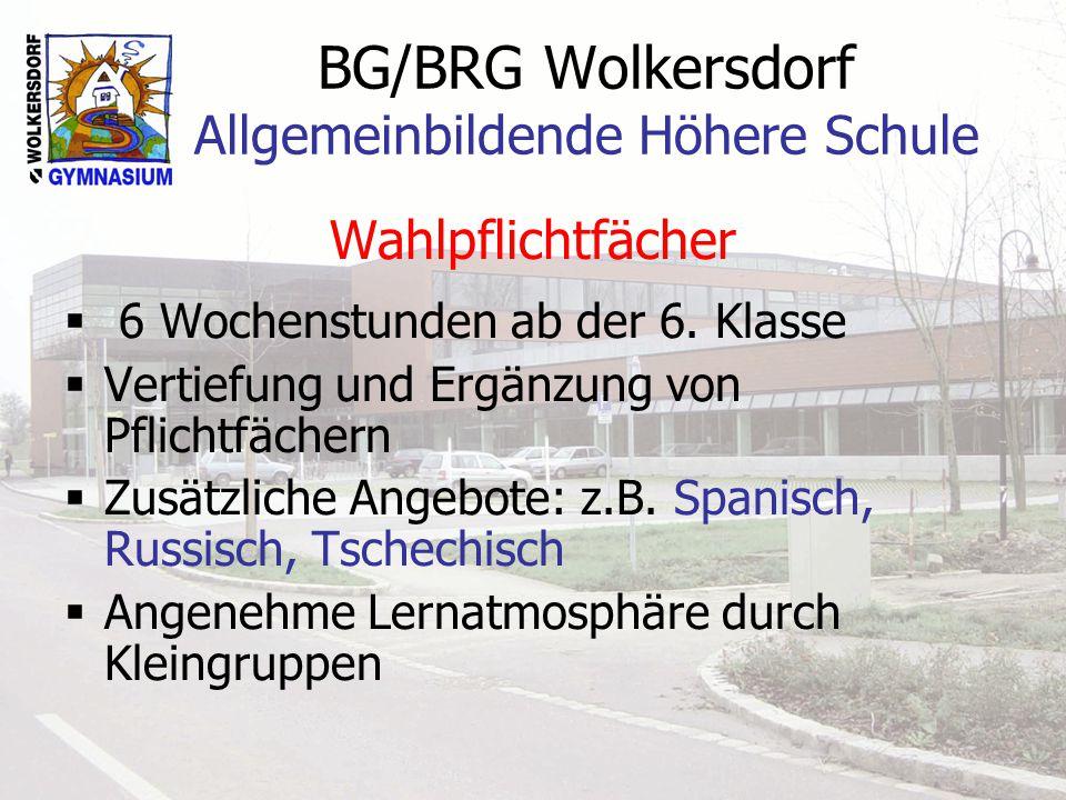 BG/BRG Wolkersdorf Allgemeinbildende Höhere Schule Wahlpflichtfächer 6 Wochenstunden ab der 6. Klasse Vertiefung und Ergänzung von Pflichtfächern Zusä