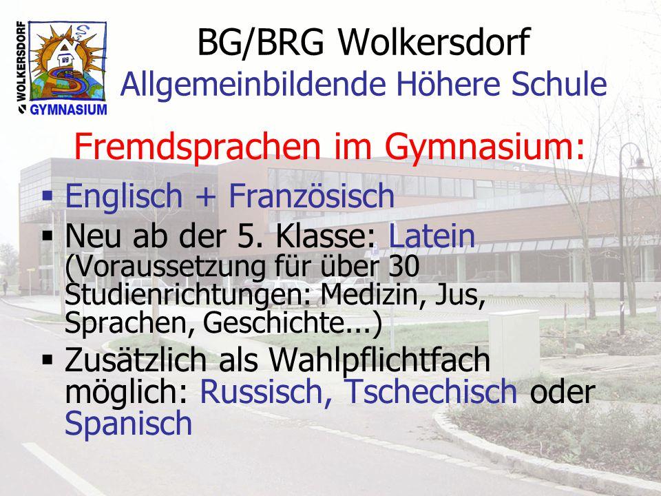 BG/BRG Wolkersdorf Allgemeinbildende Höhere Schule Fremdsprachen im Gymnasium: Englisch + Französisch Neu ab der 5. Klasse: Latein (Voraussetzung für