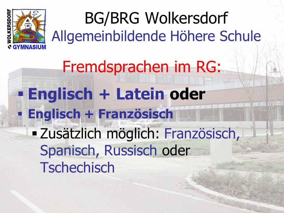 BG/BRG Wolkersdorf Allgemeinbildende Höhere Schule Fremdsprachen im RG: Englisch + Latein oder Englisch + Französisch Zusätzlich möglich: Französisch, Spanisch, Russisch oder Tschechisch