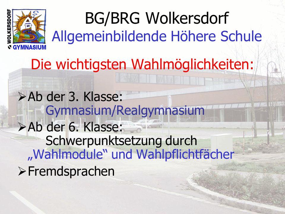 BG/BRG Wolkersdorf Allgemeinbildende Höhere Schule Die wichtigsten Wahlmöglichkeiten: Ab der 3.