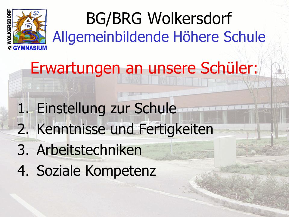 BG/BRG Wolkersdorf Allgemeinbildende Höhere Schule Einstellung zur Schule: Vielfältige Interessen Freude daran, Neues zu lernen Lesefreude
