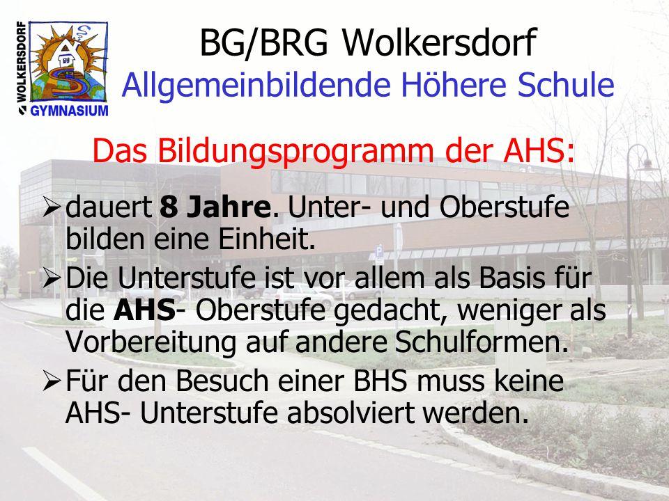 BG/BRG Wolkersdorf Allgemeinbildende Höhere Schule Das Bildungsprogramm der AHS: dauert 8 Jahre.