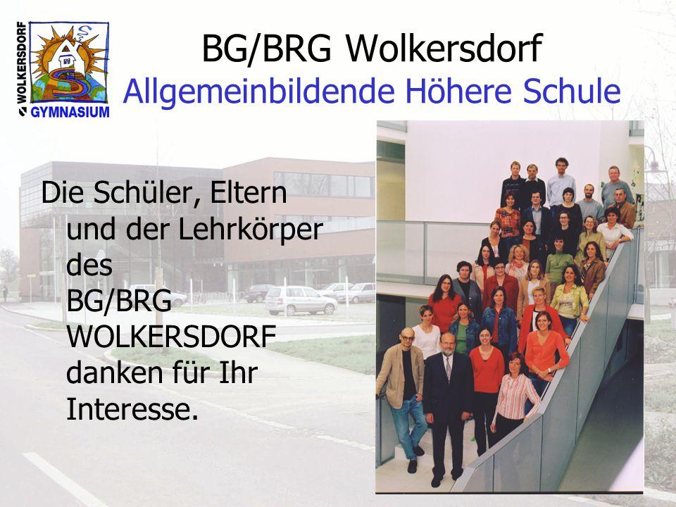 BG/BRG Wolkersdorf Allgemeinbildende Höhere Schule Die Schüler, Eltern und der Lehrkörper des BG/BRG WOLKERSDORF danken für Ihr Interesse.