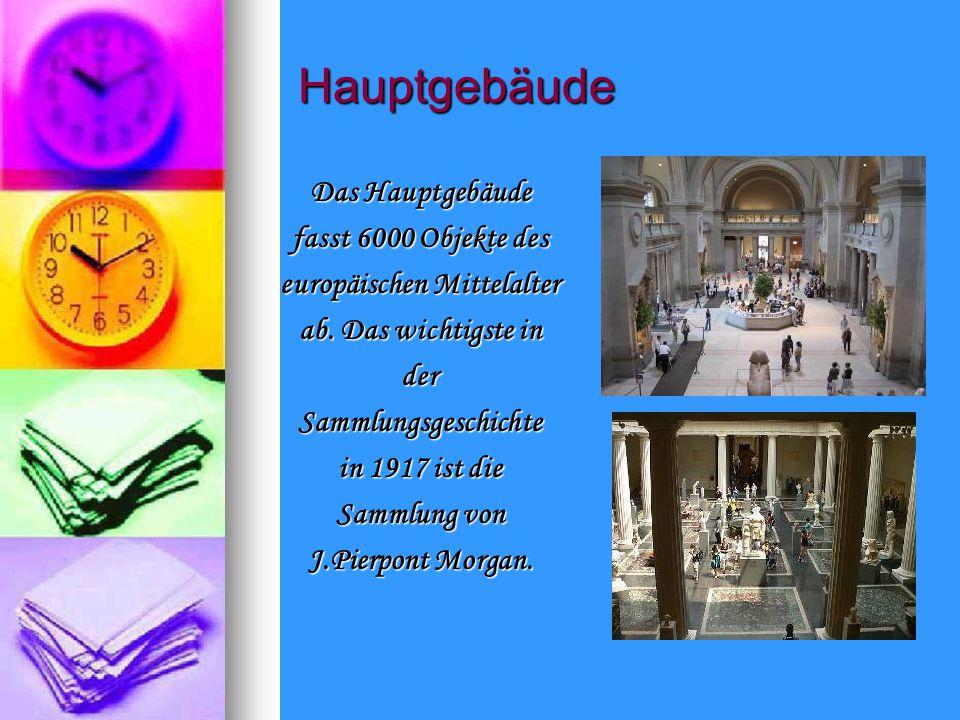 Hauptgebäude Das Hauptgebäude fasst 6000 Objekte des europäischen Mittelalter ab.