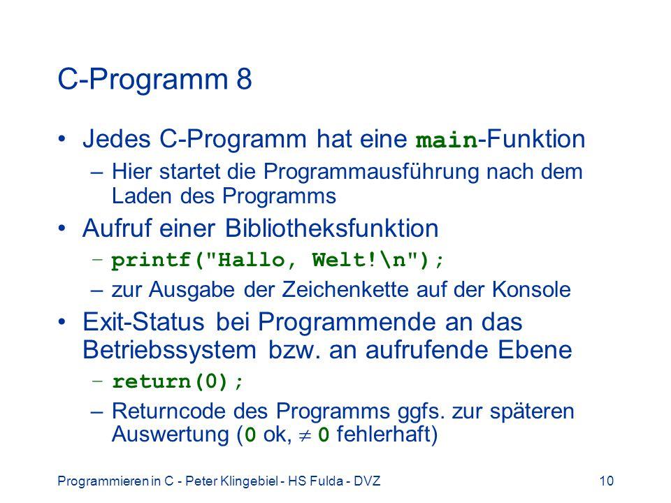 Programmieren in C - Peter Klingebiel - HS Fulda - DVZ10 C-Programm 8 Jedes C-Programm hat eine main -Funktion –Hier startet die Programmausführung na