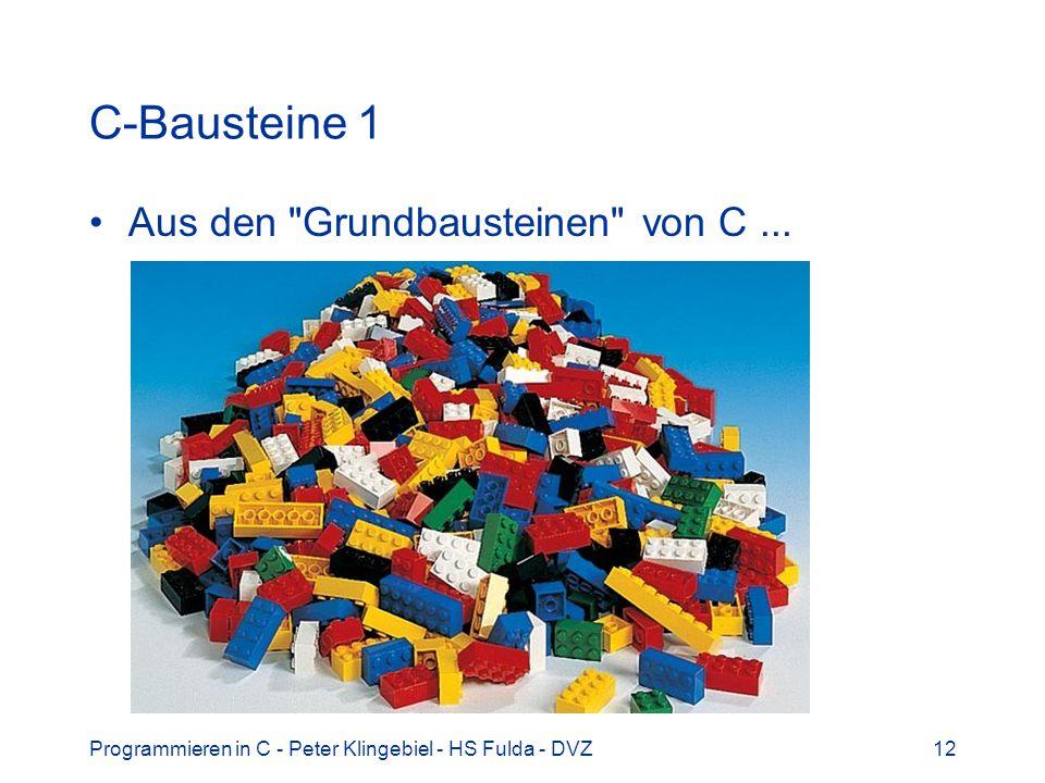 Programmieren in C - Peter Klingebiel - HS Fulda - DVZ12 C-Bausteine 1 Aus den