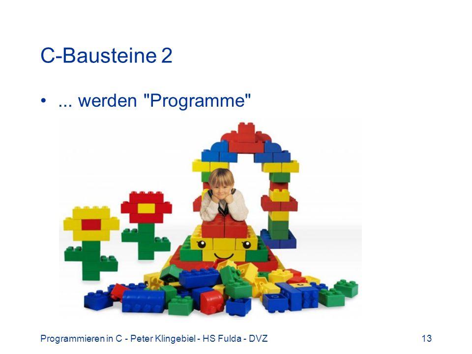 Programmieren in C - Peter Klingebiel - HS Fulda - DVZ13 C-Bausteine 2... werden