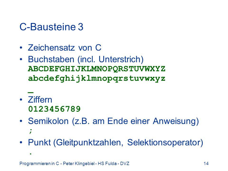 Programmieren in C - Peter Klingebiel - HS Fulda - DVZ14 C-Bausteine 3 Zeichensatz von C Buchstaben (incl. Unterstrich) ABCDEFGHIJKLMNOPQRSTUVWXYZ abc