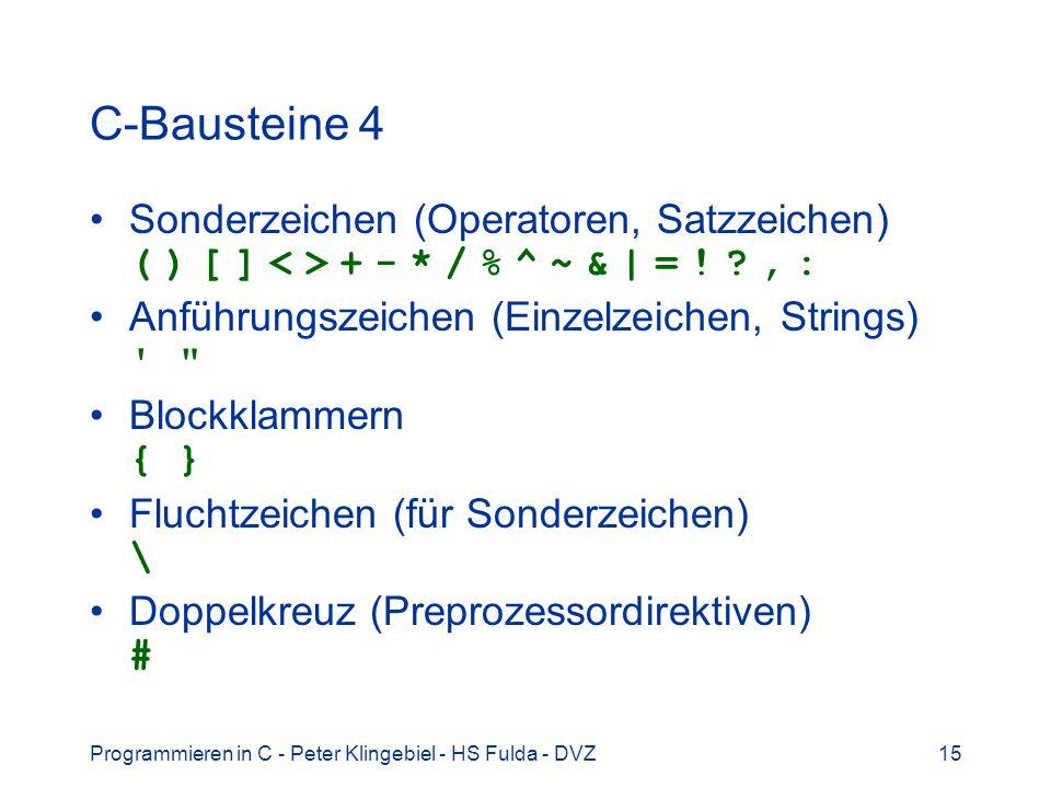 Programmieren in C - Peter Klingebiel - HS Fulda - DVZ15 C-Bausteine 4 Sonderzeichen (Operatoren, Satzzeichen) ( ) [ ] + - * / % ^ ~ & | = ! ?, : Anfü