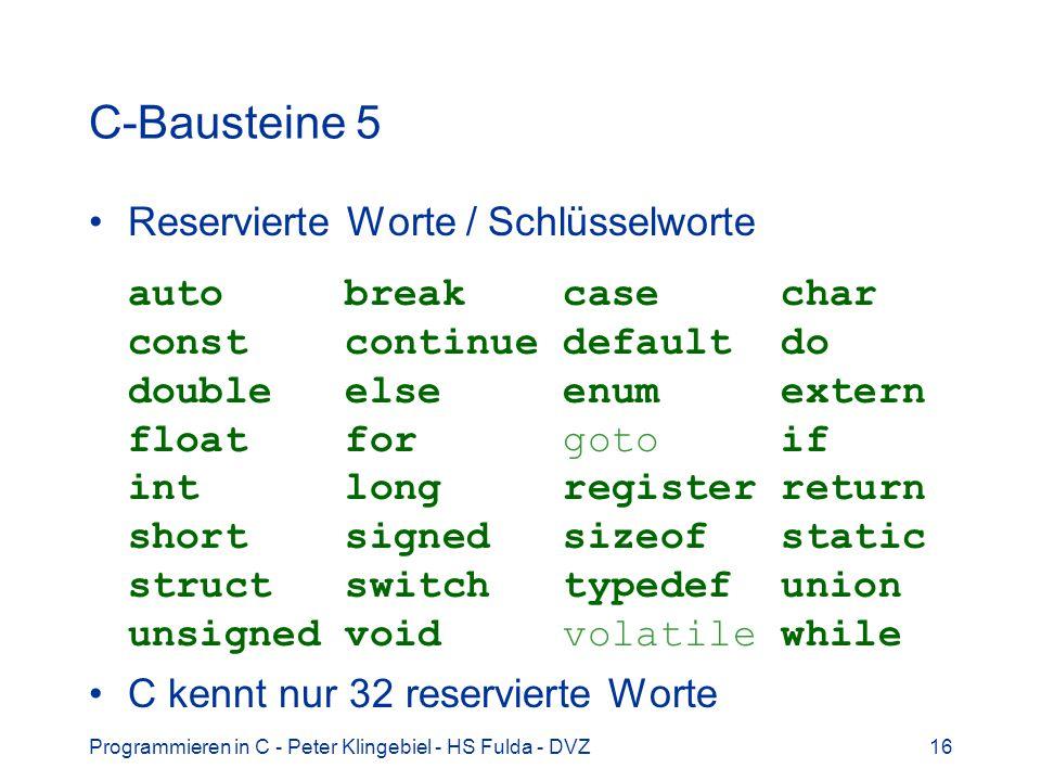 Programmieren in C - Peter Klingebiel - HS Fulda - DVZ16 C-Bausteine 5 Reservierte Worte / Schlüsselworte auto break case char const continue default