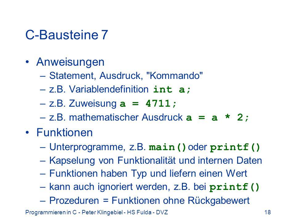 Programmieren in C - Peter Klingebiel - HS Fulda - DVZ18 C-Bausteine 7 Anweisungen –Statement, Ausdruck,