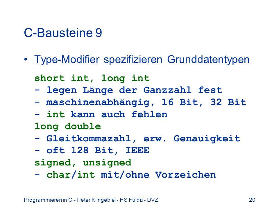 Programmieren in C - Peter Klingebiel - HS Fulda - DVZ20 C-Bausteine 9 Type-Modifier spezifizieren Grunddatentypen short int, long int - legen Länge d