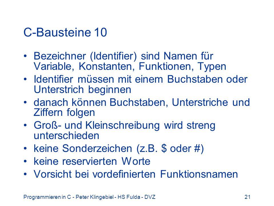 Programmieren in C - Peter Klingebiel - HS Fulda - DVZ21 C-Bausteine 10 Bezeichner (Identifier) sind Namen für Variable, Konstanten, Funktionen, Typen