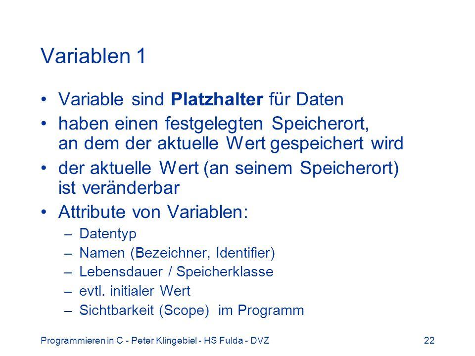 Programmieren in C - Peter Klingebiel - HS Fulda - DVZ22 Variablen 1 Variable sind Platzhalter für Daten haben einen festgelegten Speicherort, an dem