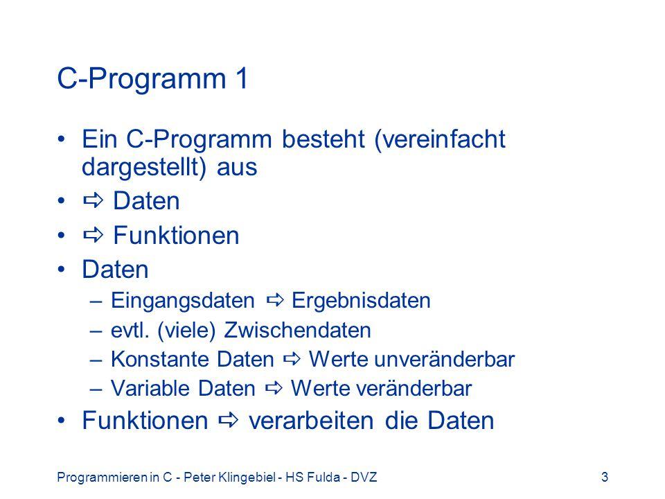 Programmieren in C - Peter Klingebiel - HS Fulda - DVZ34 Exkurs: Ausgabe 2 Einfache zeichenweise Ausgabe mit putchar(),z.B.: int c = ! ; putchar(c); // Zeichen auf stdout Ausgaben zeilenweise mit puts(), z.B.: char *s = Hallo, Welt! ; puts(s); // String auf stdout Formatierte Ausgabe mit printf(),z.B.: i int n = 123; char *s = Studierende ; printf( %d %s , n, s);
