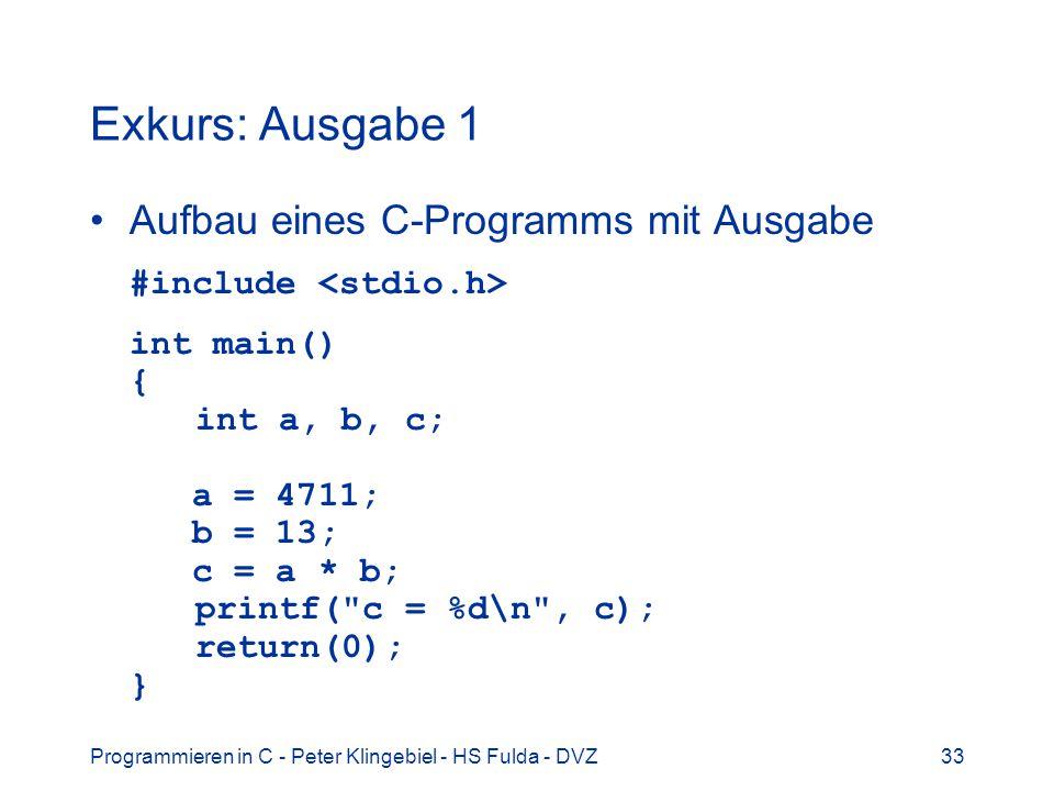 Programmieren in C - Peter Klingebiel - HS Fulda - DVZ33 Exkurs: Ausgabe 1 Aufbau eines C-Programms mit Ausgabe #include int main() { int a, b, c; a =