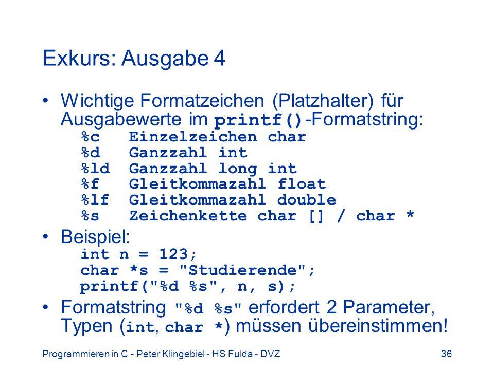 Programmieren in C - Peter Klingebiel - HS Fulda - DVZ36 Exkurs: Ausgabe 4 Wichtige Formatzeichen (Platzhalter) für Ausgabewerte im printf() -Formatst