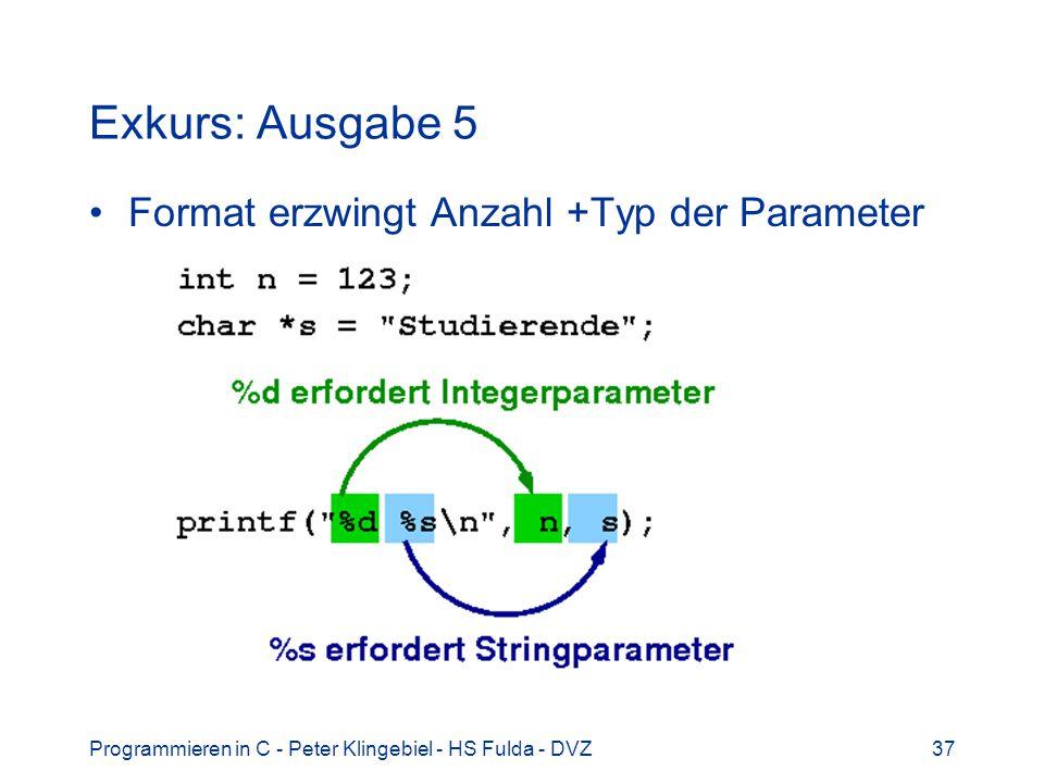 Programmieren in C - Peter Klingebiel - HS Fulda - DVZ37 Exkurs: Ausgabe 5 Format erzwingt Anzahl +Typ der Parameter