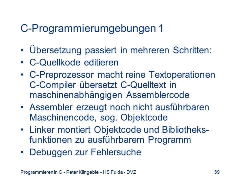 Programmieren in C - Peter Klingebiel - HS Fulda - DVZ39Programmieren in C - Peter Klingebiel - HS Fulda - DVZ39 C-Programmierumgebungen 1 Übersetzung
