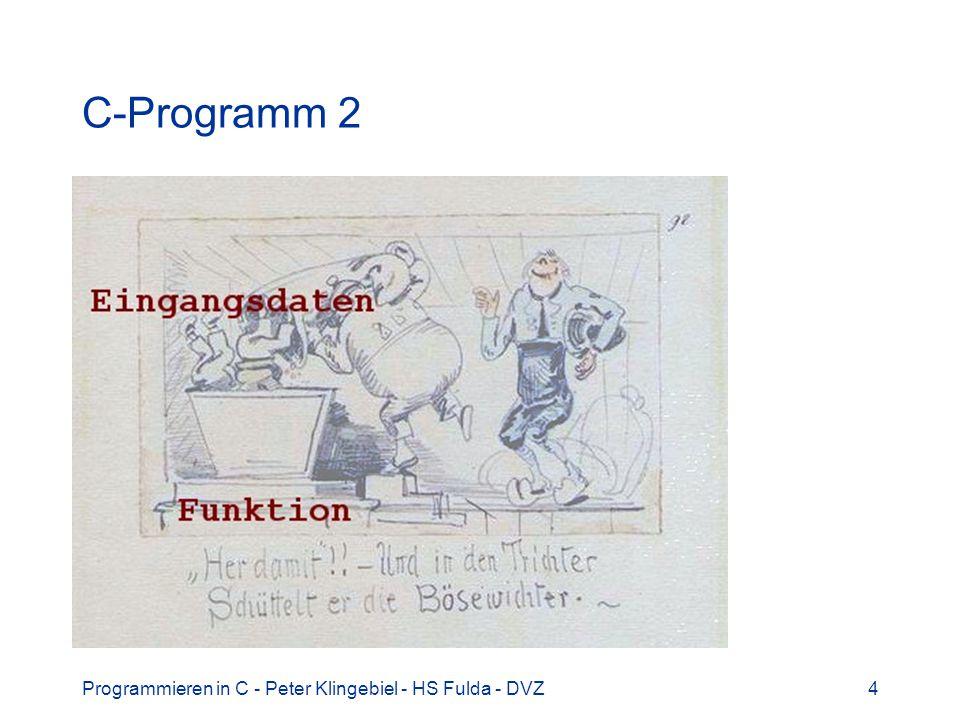 Programmieren in C - Peter Klingebiel - HS Fulda - DVZ15 C-Bausteine 4 Sonderzeichen (Operatoren, Satzzeichen) ( ) [ ] + - * / % ^ ~ & | = .