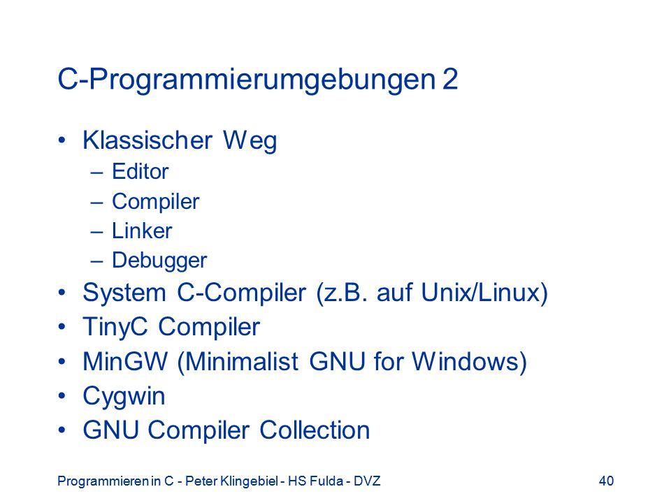 Programmieren in C - Peter Klingebiel - HS Fulda - DVZ40Programmieren in C - Peter Klingebiel - HS Fulda - DVZ40 C-Programmierumgebungen 2 Klassischer