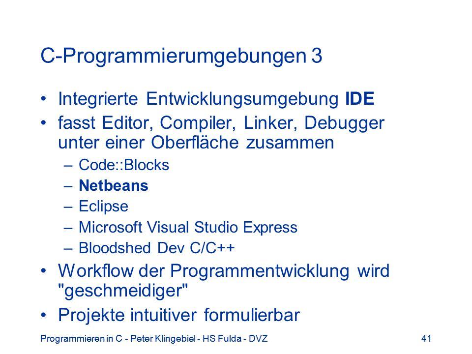 Programmieren in C - Peter Klingebiel - HS Fulda - DVZ41Programmieren in C - Peter Klingebiel - HS Fulda - DVZ41 C-Programmierumgebungen 3 Integrierte