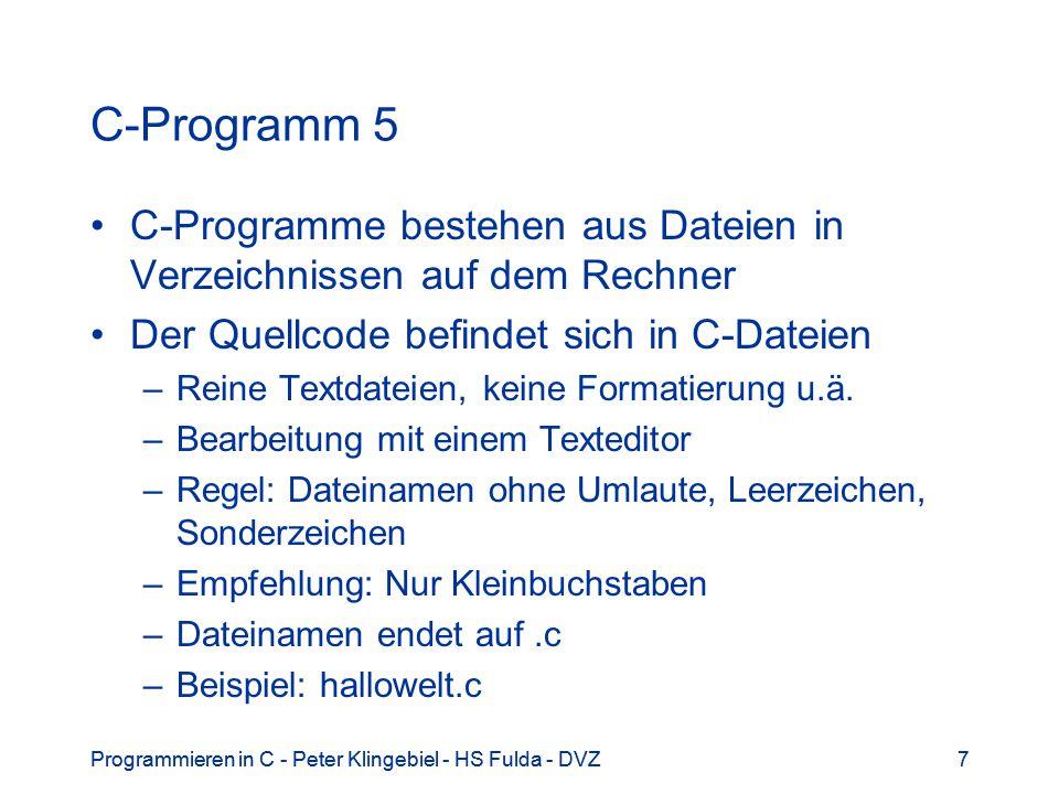 Programmieren in C - Peter Klingebiel - HS Fulda - DVZ7 7 C-Programm 5 C-Programme bestehen aus Dateien in Verzeichnissen auf dem Rechner Der Quellcod
