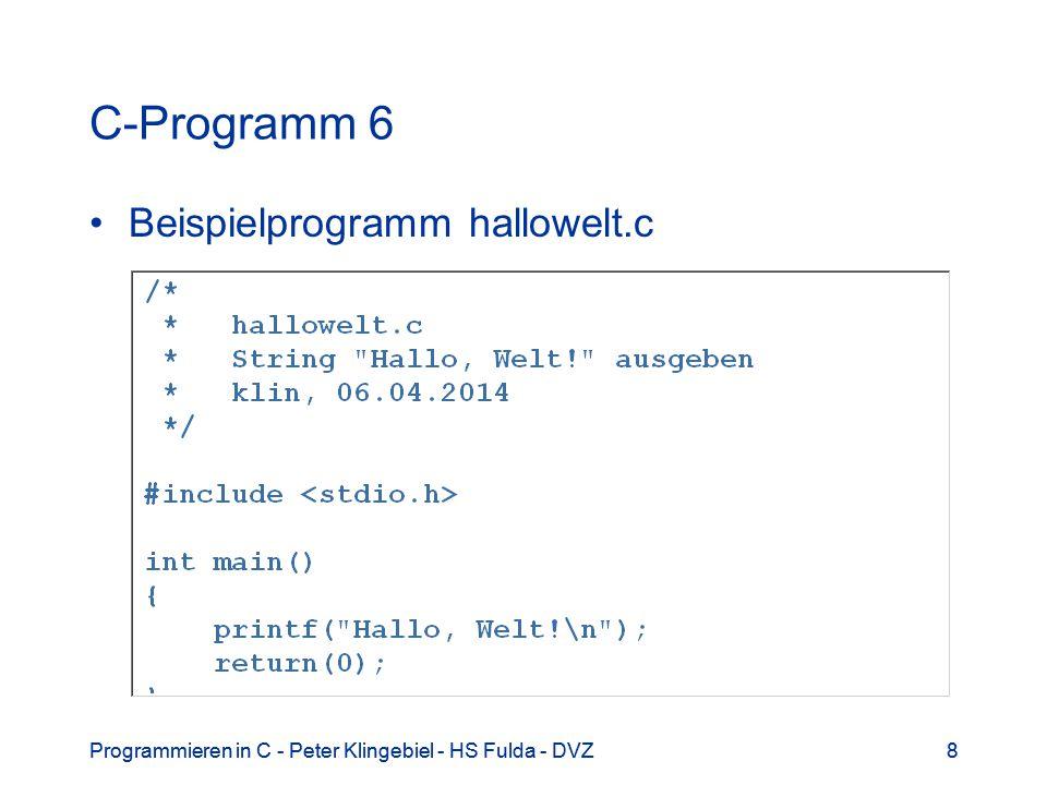 Programmieren in C - Peter Klingebiel - HS Fulda - DVZ19 C-Bausteine 8 Vordefinierte Grunddatentypen in C char Zeichen (ASCII-Kode, 8 Bit) int Ganzzahl (maschinenabhängig, meist 16 oder 32 Bit) float Gleitkommazahl (32 Bit, IEEE, etwa auf 6 Stellen genau) double doppelt genaue Gleitkommazahl (64 Bit, IEEE, etwa auf 12 Stellen genau) void ohne Wert (z.B.