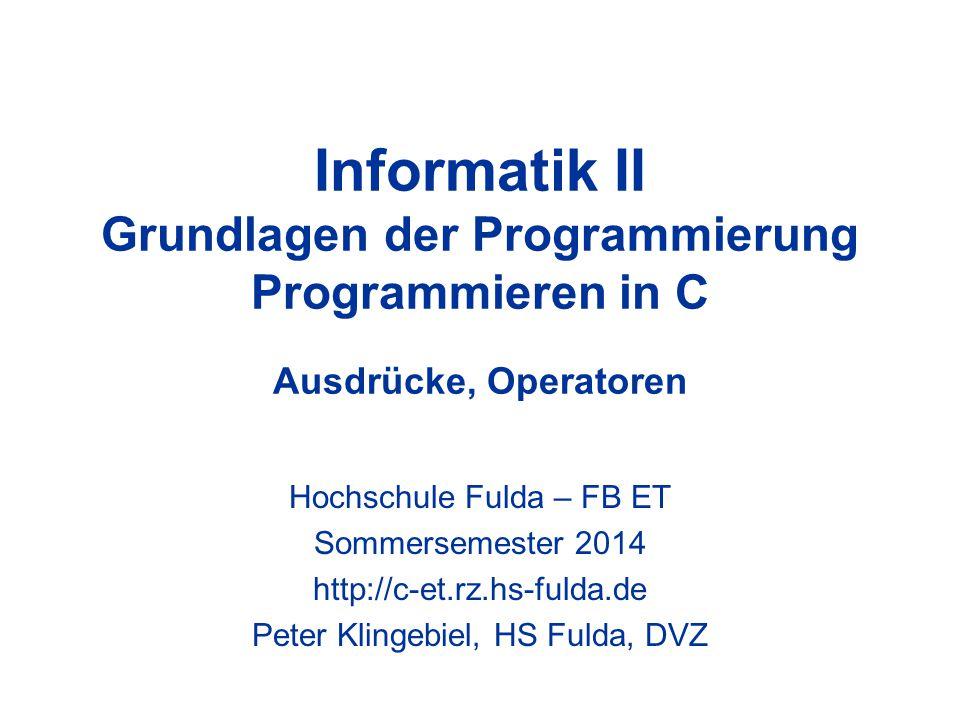 Informatik II Grundlagen der Programmierung Programmieren in C Ausdrücke, Operatoren Hochschule Fulda – FB ET Sommersemester 2014 http://c-et.rz.hs-fu