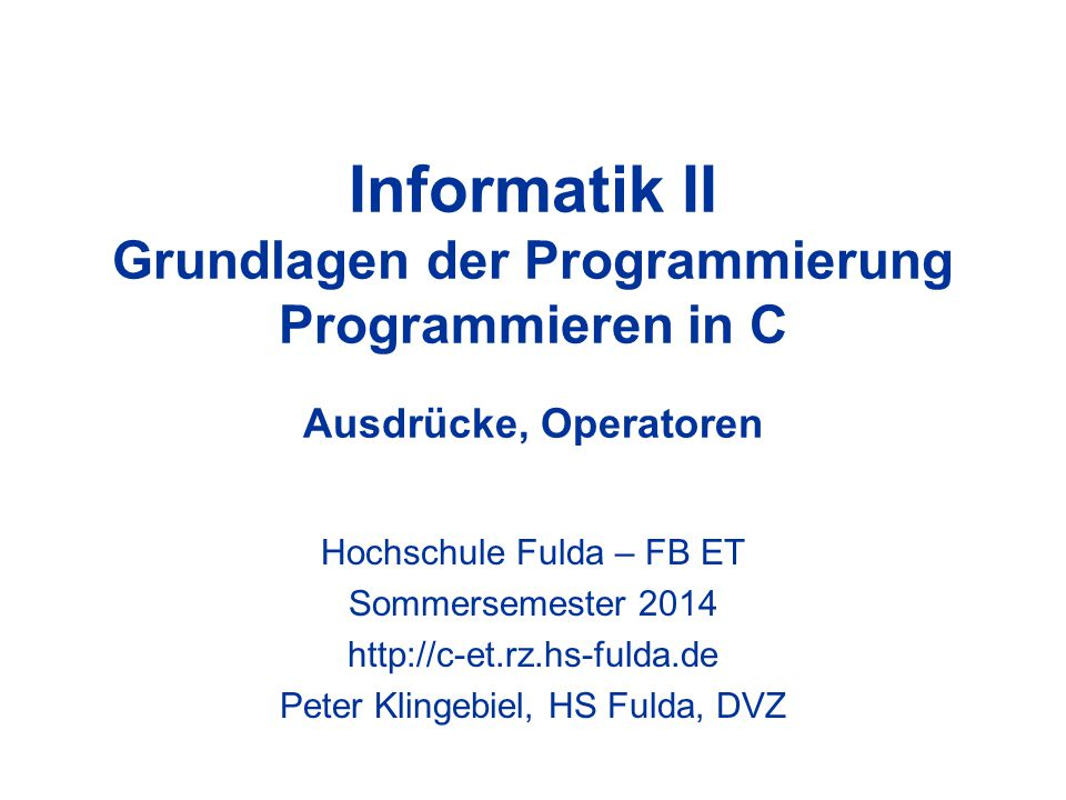 Programmieren in C - Peter Klingebiel - HS Fulda - DVZ12 Operatoren 3 Zahl der Operanden –unär - ein Operand, Bsp.: 4711 oder -3456 –binär - zwei Operanden, Bsp.: 4711 + 3456 –ternär - drei Operanden Position des Operators –Infix - steht zwischen den Operanden –Präfix - steht vor den Operanden –Postfix - steht nach den Operanden Linksassoziativität / Rechtsassoziativität –Bsp.: x + y + z = (x + y) + z