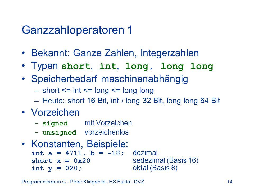 Programmieren in C - Peter Klingebiel - HS Fulda - DVZ14 Ganzzahloperatoren 1 Bekannt: Ganze Zahlen, Integerzahlen Typen short, int, long, long long S