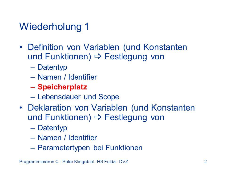 Programmieren in C - Peter Klingebiel - HS Fulda - DVZ3 Wiederholung 2 Typwandlung –implizit –Beispiel: int * float float * float –explizit durch Typecast (type) variable –Beispiel: (float) int * float –Beispiel...