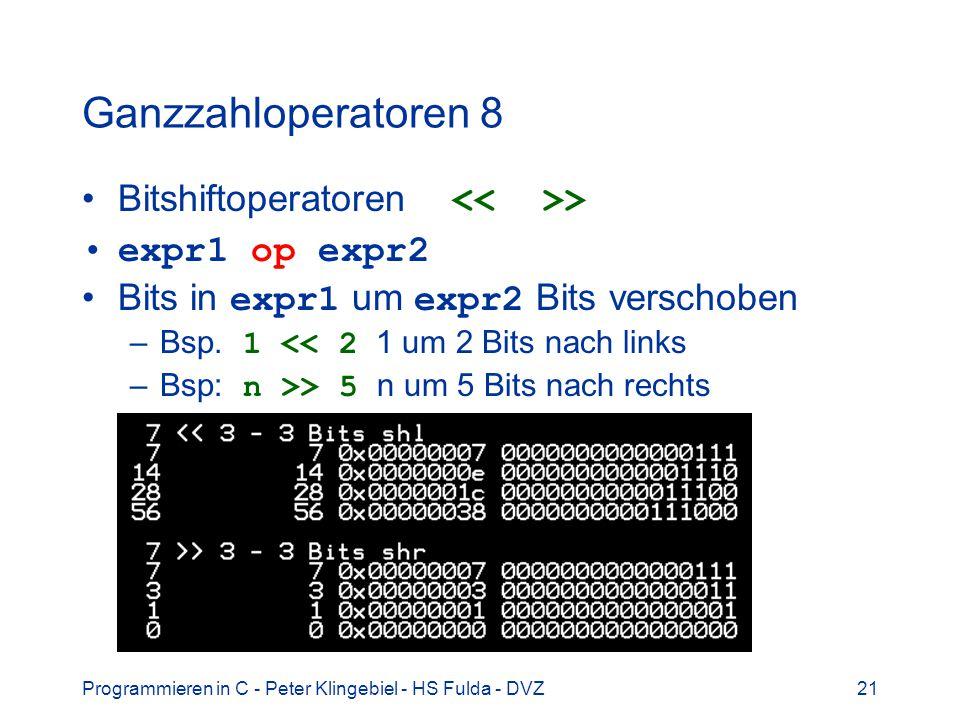 Programmieren in C - Peter Klingebiel - HS Fulda - DVZ21 Ganzzahloperatoren 8 Bitshiftoperatoren > expr1 op expr2 Bits in expr1 um expr2 Bits verschob