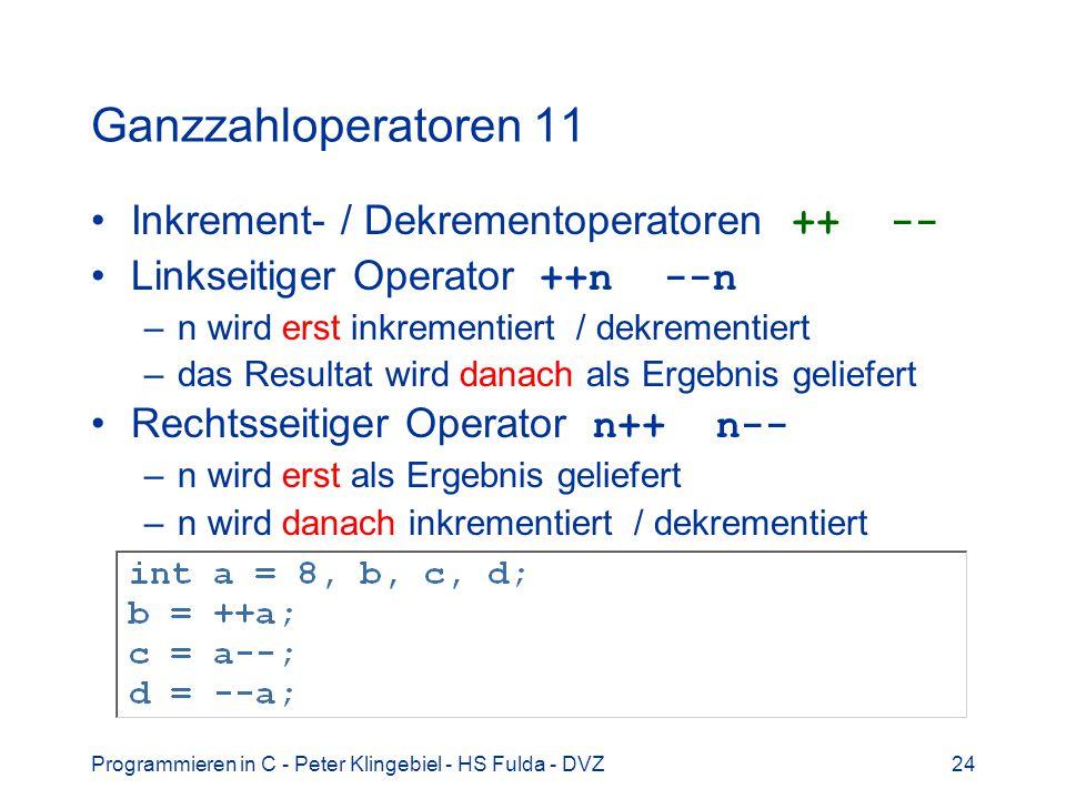 Programmieren in C - Peter Klingebiel - HS Fulda - DVZ24 Ganzzahloperatoren 11 Inkrement- / Dekrementoperatoren ++ -- Linkseitiger Operator ++n --n –n