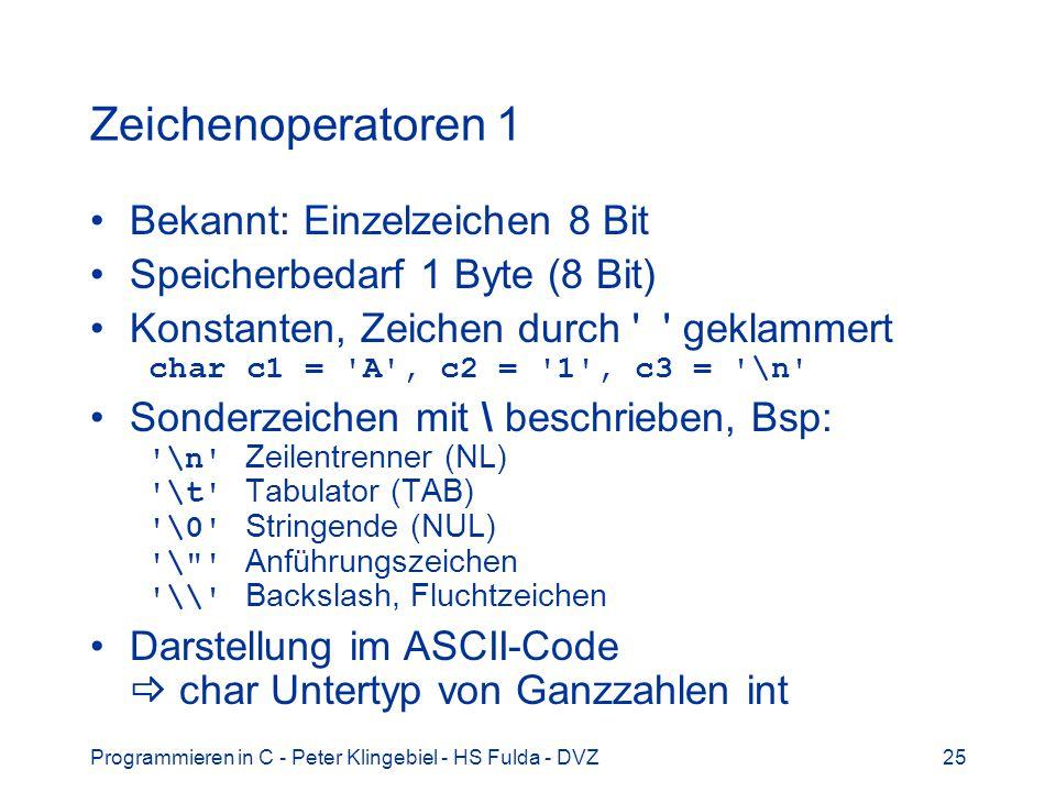 Programmieren in C - Peter Klingebiel - HS Fulda - DVZ25 Zeichenoperatoren 1 Bekannt: Einzelzeichen 8 Bit Speicherbedarf 1 Byte (8 Bit) Konstanten, Ze