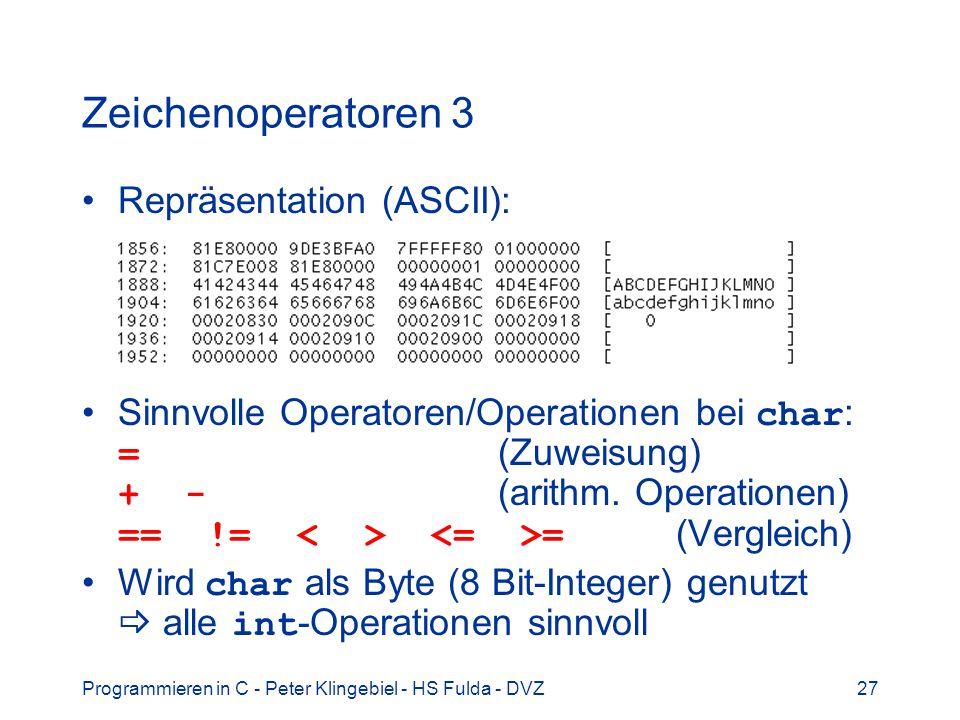 Programmieren in C - Peter Klingebiel - HS Fulda - DVZ27 Zeichenoperatoren 3 Repräsentation (ASCII): Sinnvolle Operatoren/Operationen bei char : = (Zu